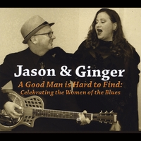 Jason and Ginger | A Good Man Is Hard to Find: Celebrating the Women of the Blues
