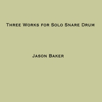 Jason Baker | Three Works for Solo Snare Drum
