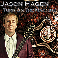 Jason Hagen | Turn On the Machine
