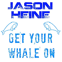 Jason Heine | Get Your Whale On