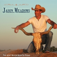 Jason Meadows | You Ain't Never Been to Texas