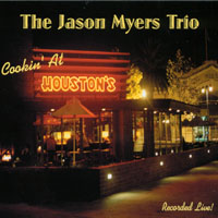 Jason Myers | The Jason Myers Trio: Cookin' At Houston's