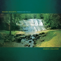 Jason R. Callahan | Heaven On Earth: Moravian Falls