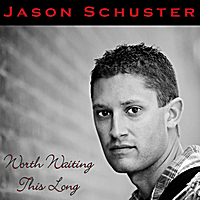 Jason Schuster | Worth Waiting This Long