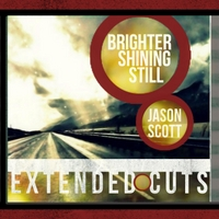 Jason Scott | Brighter Shining Still  (Extended Cuts) - EP