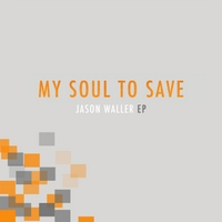 Jason Waller | My Soul to Save - EP
