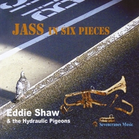 Eddie Shaw & the Hydraulic Pigeons | Jass in Six Pieces