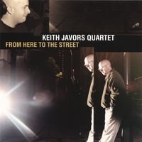 Keith Javors Quartet | From Here To The Street