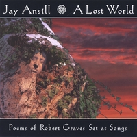 Jay Ansill | A Lost World (Poems of Robert Graves set as songs)