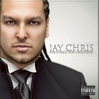 Jay Chris | Destined For Greatness