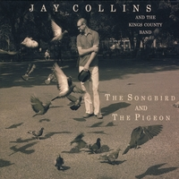 Jay Collins and the Kings County Band | The Songbird and the Pigeon