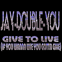 Jay Double You! | Give to Live ( If You Wanna Live You Gotta Give )