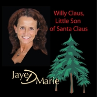 Jaye D Marie | Willy Claus, Little Son of Santa Claus