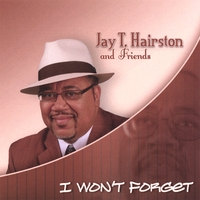 Jay T Hairston and Friends | I Won't Forget