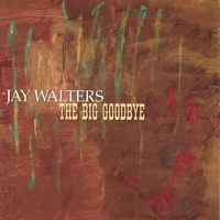 Jay Walters | The Big Goodbye