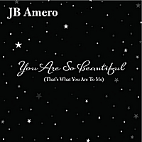 J.B. Amero | You Are So Beautiful (That's What You Are to Me)