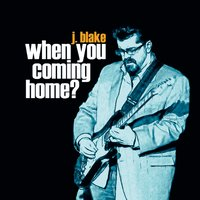 J. Blake | When You Coming Home?