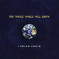J. Brian Craig | The Whole World Will Know
