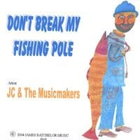 jc & the musicmakers | don't break my fishing pole