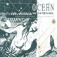 Jennifer Cutting's Ocean Orchestra | Ocean: Songs for the Night Sea Journey