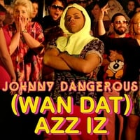 Johnny Dangerous | (Wan Dat) Azz Iz - The Remixes (single)