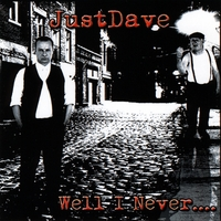 JustDave | Well I Never....