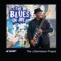 """""""The Blues In Me"""" - Standout Blues CD From J. Derrickson Project"""
