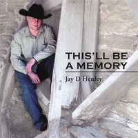 Jay D Henley | This'll be a memory