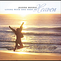 Jeanne Dennis | Living with One Foot in Heaven