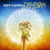 Jeff Caudill | Try To Be Here