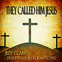 Jeff Clair | They Called Him Jesus