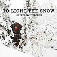Jefferson Pitcher | To Light the Snow