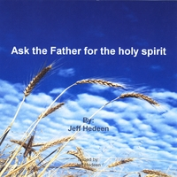 Jeff Hedeen | Ask the Father for the Holy Spirit