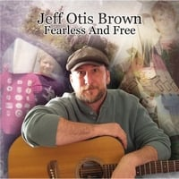 Jeff Otis Brown | Fearless and Free