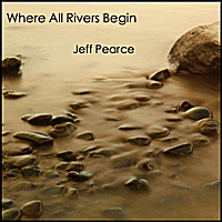 Jeff Pearce | Where All Rivers Begin
