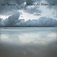 Jeff Pearce | Where All Rivers End