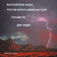 Jeff Perry | Background Music For The Native American Flute Volume #2