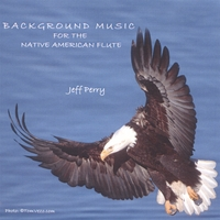 Jeff Perry | Background Music For The Native American Flute