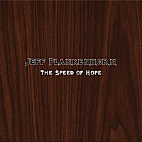 Jeff Plankenhorn | The Speed of Hope