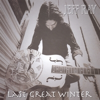 Jeff Ray | Last Great Winter