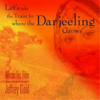Jeffrey Gold | Let's Take the Train to Where the Darjeeling Grows