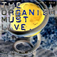Jeffrey Gold | The Organism Must Live