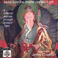 Jeffrey Goodman | Music from the Shelter of Clear Light: A Musical Journey through ancient Tibet