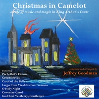 Jeffrey Goodman | Christmas in Camelot: Music and Magic in King Arthur's Court, featuring Pachelbel's Canon, Greensleeves & O Holy Night