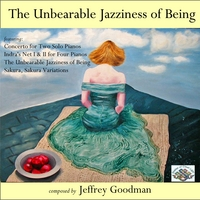 Jeffrey Goodman | The Unbearable Jazziness of Being - Music for Two, Three and Four Pianos
