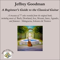 Jeffrey Goodman | A Beginner's Guide to the Classical Guitar