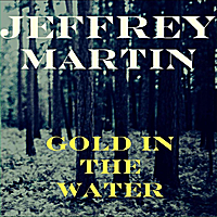 Jeffrey Martin | Gold in the Water