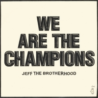 JEFF The Brotherhood | We Are The Champions