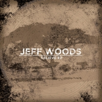 Jeff Woods | Believe -EP