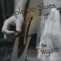 Jeff Wyatt | People Do Blues